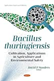Bacillus thuringiensis: Cultivation, Applications in Agriculture and Environmental Safety