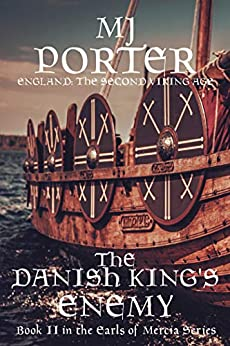 The Danish King's Enemy: England: The Second Viking Age (The Earls of Mercia Book 2) by [M J Porter]