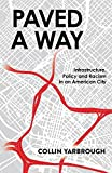 Paved A Way: Infrastructure, Policy and Racism in an American City