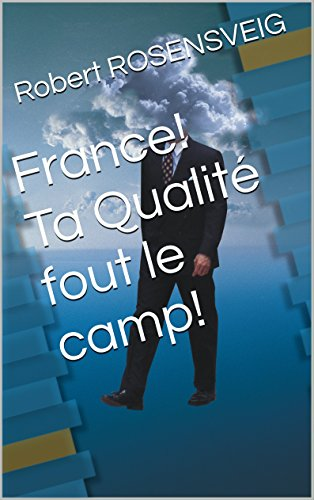 France! Ta Qualité fout le camp! (French Edition)