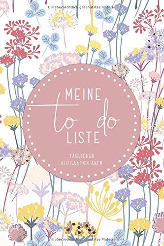 Meine To Do Liste - täglicher Aufgabenplaner: Checklisten Buch für die täglichen Aufgaben & to do Listen Planer • handliches Format ca. Din A5 • ... und Notizen • Bunte Blumen Design