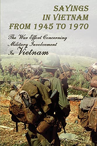 Sayings In Vietnam From 1945 To 1970: The War Effort Concerning Military Involvement In Vietnam: Vietnam War Timeline