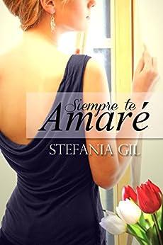 Siempre te amaré: Romance, esperanza y nuevos comienzos (Spanish Edition) by [Stefania Gil, La Taguara Design]
