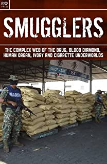 Smugglers: The Complex Web of the Drug, Blood Diamond, Human Organ, Ivory and Cigarette Underworlds