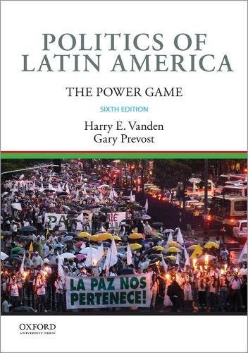 Compare Textbook Prices for Politics of Latin America: The Power Game 6 Edition ISBN 9780190647407 by Vanden, Harry E.,Prevost, Gary