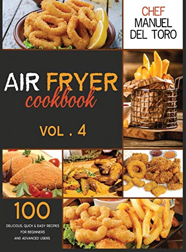Air Fryer Cookbook: 100 Delicious, Quick & Easy Recipes For Beginners And Advanced Users (Vol. 4)