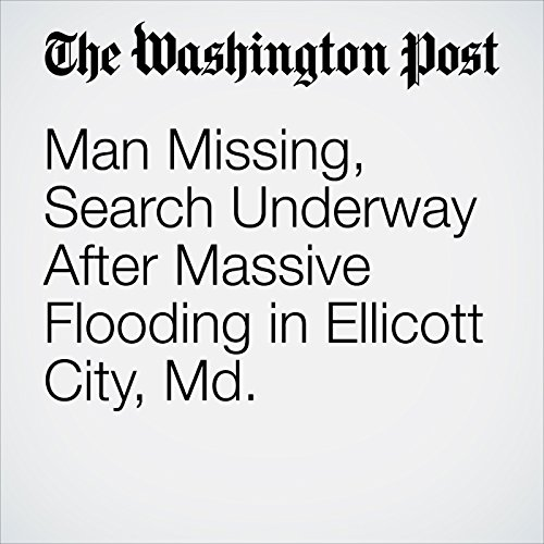 Man Missing, Search Underway After Massive Flooding in Ellicott City, Md. audiobook cover art