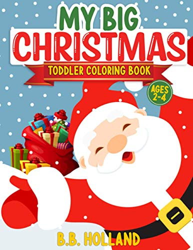 My Big Christmas Toddler Coloring Book: Ages 2-4