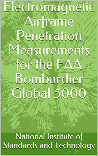 Electromagnetic Airframe Penetration Measurements for the FAA Bombardier Global 5000 (English Edition)