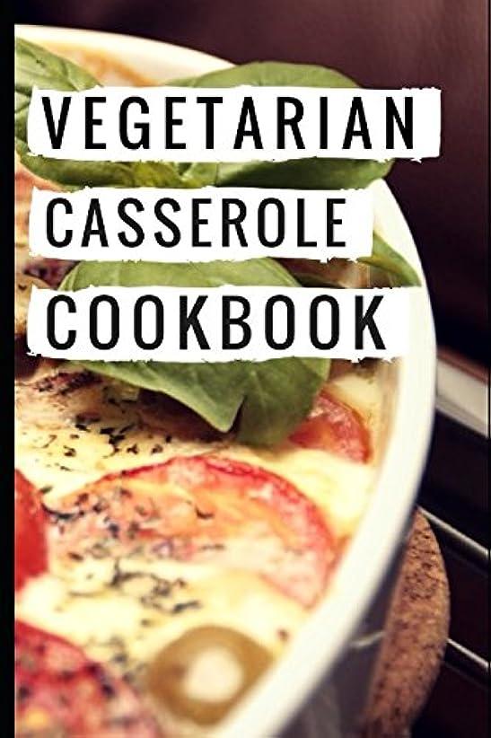 だらしない今薬を飲むVegetarian Casserole Cookbook: Easy And Delicious Vegetarian One Pot Casserole Recipes (Vegetarian Slow Cooker Cookbook)