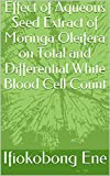 Effect of Aqueous Seed Extract of Moringa Oleifera on Total and Differential White Blood Cell Count (Series 1) (English Edition)