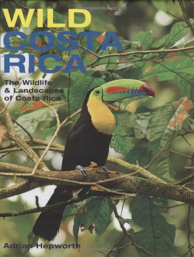 Wild Costa Rica: The Wildlife and Landscapes of Costa Rica (The MIT Press)