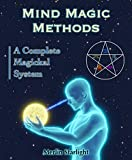 Mind Magic Methods: A Complete Magickal System (English Edition)