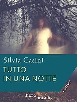 Tutto in una notte di [Silvia Casini]