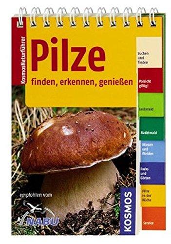 Pilze: finden, erkennen, genießen (Kosmos-Naturführer)