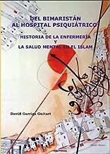Del Bimaristán al Hospital Psiquiátrico: Historia de la Enfermería y la Salud Mental en el Islam (Spanish Edition)