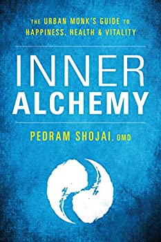 Inner Alchemy  The Urban Monk s Guide to Happiness Health and Vitality