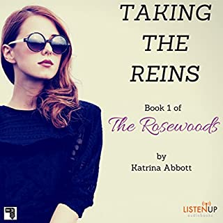 Taking the Reins     The Rosewoods, Book 1              By:                                                                                                                                 Katrina Abbott                               Narrated by:                                                                                                                                 Ann Marie Gideon                      Length: 4 hrs and 46 mins     35 ratings     Overall 4.2