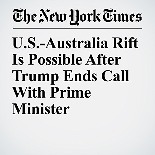 U.S.-Australia Rift Is Possible After Trump Ends Call With Prime Minister copertina