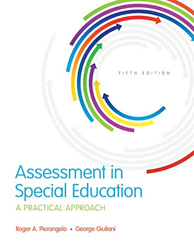 Compare Textbook Prices for Assessment in Special Education: A Practical Approach, Enhanced Pearson eText with Loose-Leaf Version -- Access Card Package  What's New in Special Education 5 Edition ISBN 9780134145013 by Pierangelo, Roger A.,Giuliani, George A.