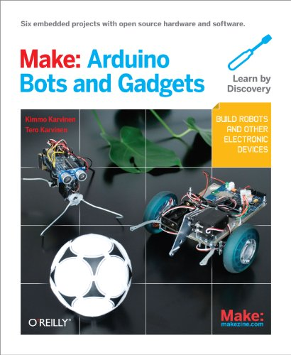 Make: Arduino Bots and Gadgets: Six Embedded Projects with Open Source Hardware and Software (Learning by Discovery) (English Edition)