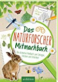 Das Naturforscher-Mitmachbuch: Das ultimative Handbuch zum Eintragen, Forschen und Entdecken! -
