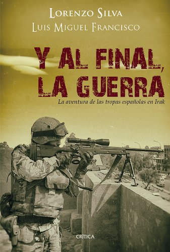 Y al final, la guerra: La aventura de las tropas españolas...