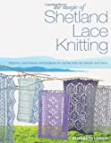The Magic of Shetland Lace Knitting: Stitches, Techniques, and Projects for Lighter-than-Air Shawls & More...