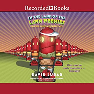In the Land of the Lawn Weenies     And Other Warped and Creepy Tales              By:                                                                                                                                 David Lubar                               Narrated by:                                                                                                                                 Christopher Gebauer,                                                                                        Suzy Jackson                      Length: 6 hrs and 21 mins     Not rated yet     Overall 0.0