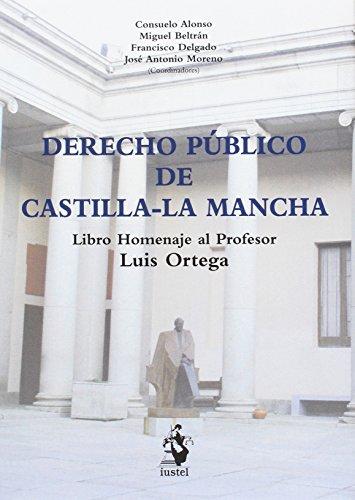 TRATADO DE DERECHO PÚBLICO DE CASTILLA-LA MANCHA: Libro homenaje al profesor Luis Ortega