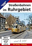 Straßenbahnen im Ruhrgebiet - Einst & Jetzt