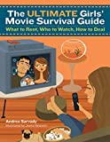 The Ultimate Girls' Movie Survival Guide: What to Rent, Who to Watch, How to Deal