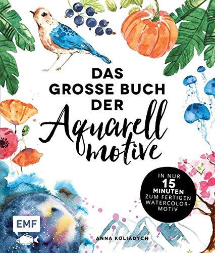 Das große Buch der Aquarellmotive – In nur 15 Minuten zum fertigen Watercolor-Motiv