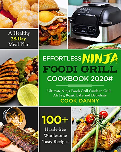 Effortless Ninja Foodi Grill  Cookbook 2020#: 100+ Hassle-free Wholesome Tasty Recipes| A Healthy 28-Day Meal Plan| Ultimate Ninja Foodi Grill Guide to ... Roast, Bake and Dehydrate (English Edition)