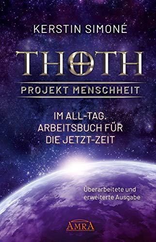 Thoth - Projekt Menschheit: Im All-Tag: Arbeitsbuch für die Jetzt-Zeit [Erweiterte Neuausgabe]
