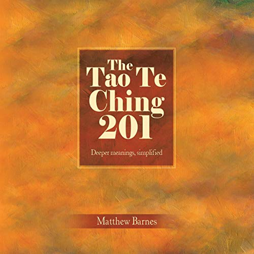 The Tao Te Ching 201: Deeper Meanings, Simplified Audiobook By Matthew Barnes cover art