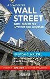 A spasso per Wall Street. Tutti i segreti per investire con successo...