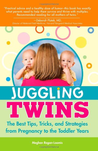 Compare Textbook Prices for Juggling Twins: The Best Tips, Tricks, and Strategies from Pregnancy to the Toddler Years  ISBN 9781402214059 by Regan-Loomis, Meghan