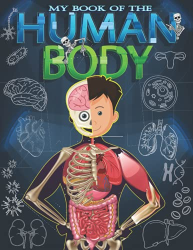 My Book of the Human Body: For Kids Ages 6-12.