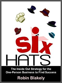 Six Hats: The Inside Out Strategy for the One-Person Business to Find Success (Action Field Guides Book 1)