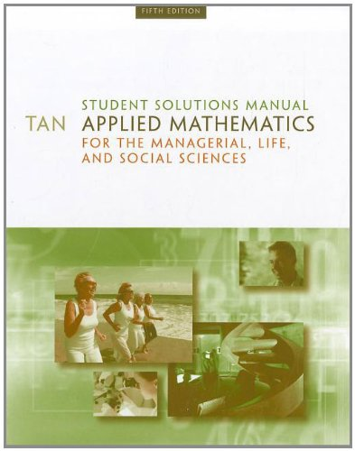 Student Solutions Manual for Tan's Applied Mathematics for the Managerial, Life, and Social Sciences, 5th