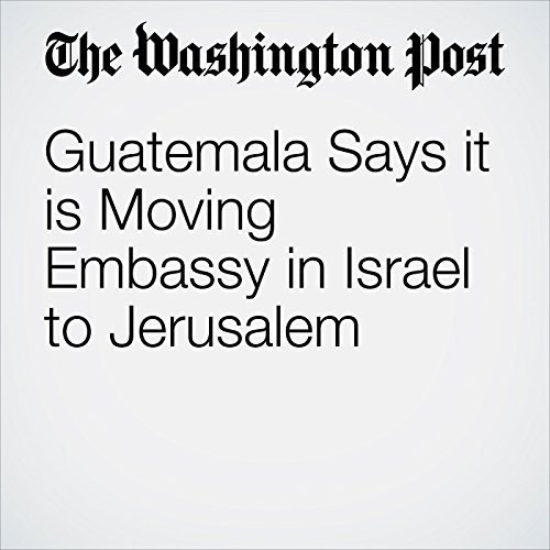 Guatemala Says it is Moving Embassy in Israel to Jerusalem copertina