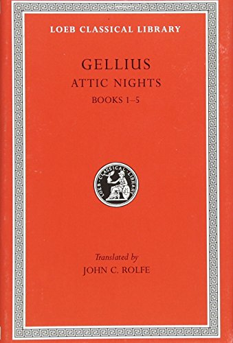 Aulus Gellius: Attic Nights, Volume I, Books 1-5 (Loeb Classical Library No. 195)