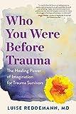 Who You Were Before Trauma: The Healing Power of Imagination for Trauma Survivors
