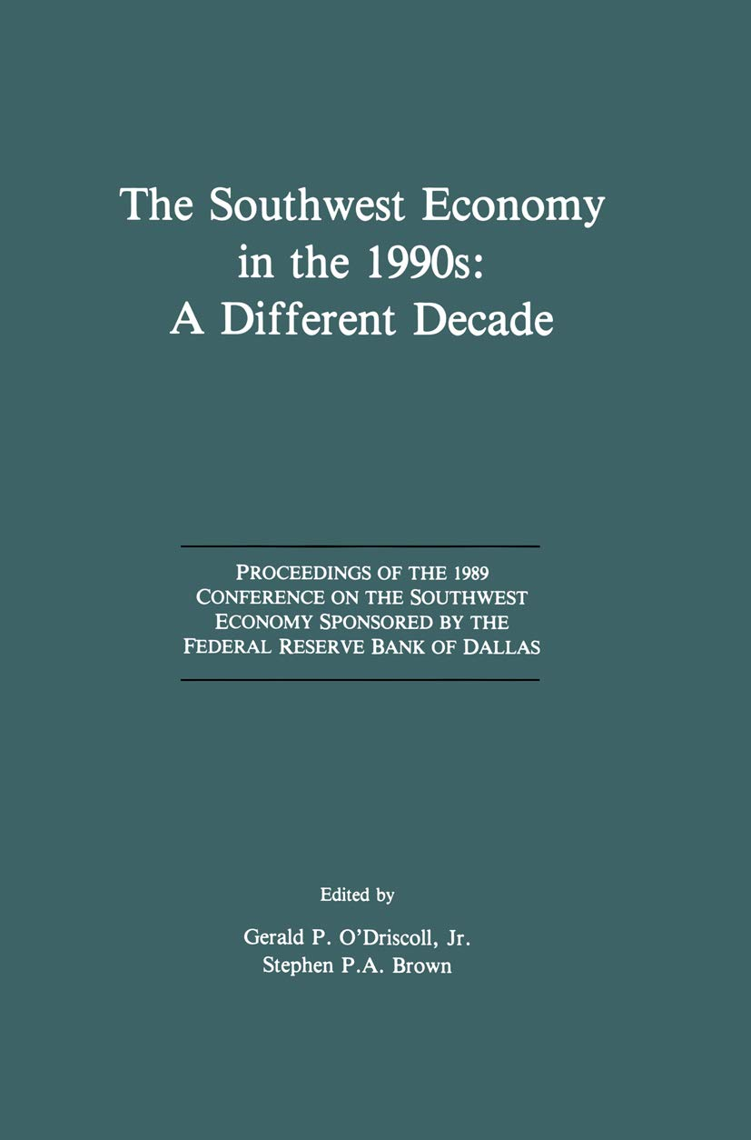 The Southwest Economy in the 1990s: A Different Decade: Proceedings of the 1989 Conference on the Southwest Economy Sponsored by the Federal Reserve Bank of Dallas