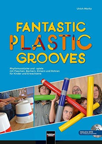 Fantastic Plastic Grooves: Rhythmusspiele mit Flaschen, Bechern, Eimern und Abflussröhren für Kinder und Erwachsene