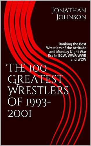 The 100 Greatest Wrestlers of 1993-2001: Ranking the Best Wrestlers of the Attitude and Monday Night War Era in ECW, WWF/WWE and WCW (English Edition)