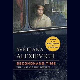 Secondhand Time     The Last of the Soviets              By:                                                                                                                                 Svetlana Alexievich,                                                                                        Bela Shayevich - translator                               Narrated by:                                                                                                                                 full cast                      Length: 22 hrs and 58 mins     423 ratings     Overall 4.6