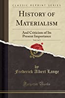 History of Materialism, Vol. 2 of 3: And Criticism of Its Present Importance (Classic Reprint)