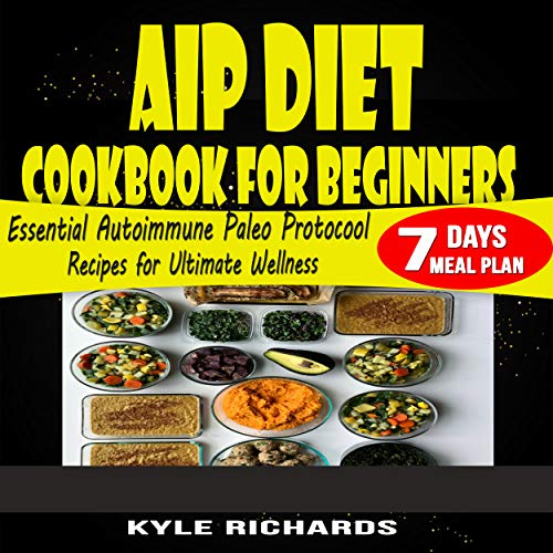 AIP DIET ESSENTIAL COOKBOOK FOR BEGINNERS : The Ultimate Autoimmune Recipes for comfort and Wellness with 7 days Meal plan : chronic the hidden cause of the autoimmune pandemic (English Edition)
